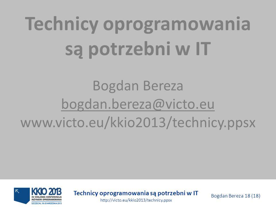 Technicy oprogramowania są potrzebni w IT http://victo.eu/kkio2013/technicy.ppsx Bogdan Bereza 18 (18) Technicy oprogramowania są potrzebni w IT Bogdan Bereza bogdan.bereza@victo.eu www.victo.eu/kkio2013/technicy.ppsx