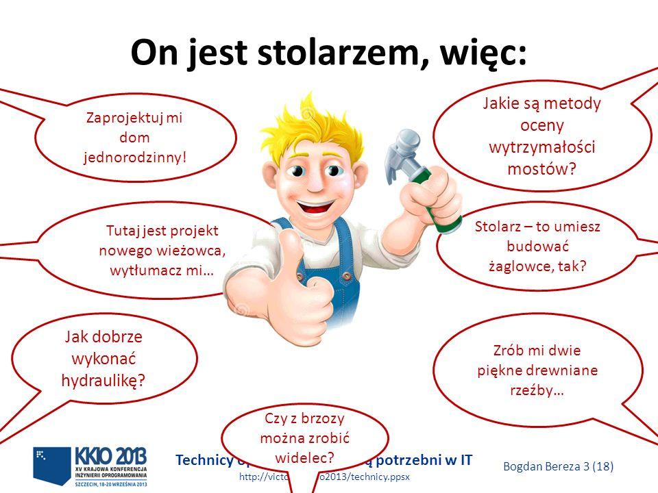 Technicy oprogramowania są potrzebni w IT http://victo.eu/kkio2013/technicy.ppsx Bogdan Bereza 4 (18) Podział znania się na kompach Informatyka Inżynieria oprogramowania Programowanie Inżynieria systemów Zarządanie projektami Obszary, technologie, branże…