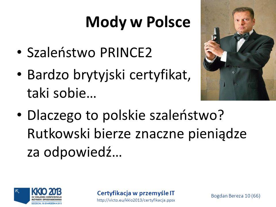 Certyfikacja w przemyśle IT http://victo.eu/kkio2013/certyfikacja.ppsx Bogdan Bereza 10 (66) Mody w Polsce Szaleństwo PRINCE2 Bardzo brytyjski certyfikat, c taki sobie… Dlaczego to polskie szaleństwo.