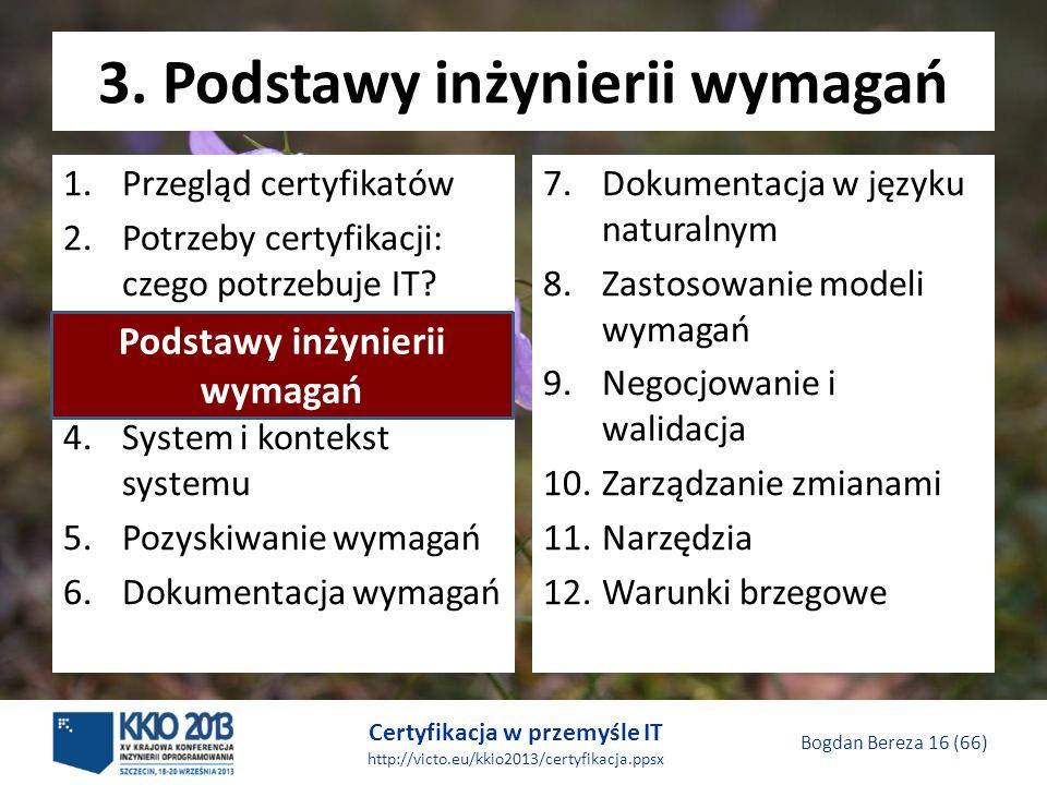 Certyfikacja w przemyśle IT http://victo.eu/kkio2013/certyfikacja.ppsx Bogdan Bereza 16 (66) 3.