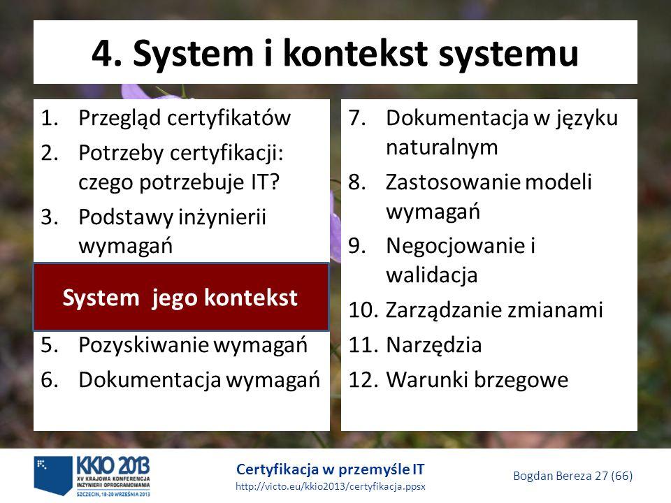Certyfikacja w przemyśle IT http://victo.eu/kkio2013/certyfikacja.ppsx Bogdan Bereza 27 (66) 4.