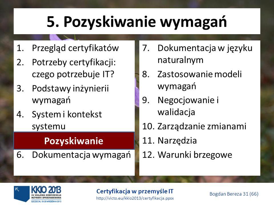 Certyfikacja w przemyśle IT http://victo.eu/kkio2013/certyfikacja.ppsx Bogdan Bereza 31 (66) 5.