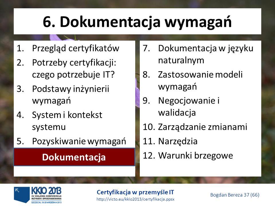 Certyfikacja w przemyśle IT http://victo.eu/kkio2013/certyfikacja.ppsx Bogdan Bereza 37 (66) 6.