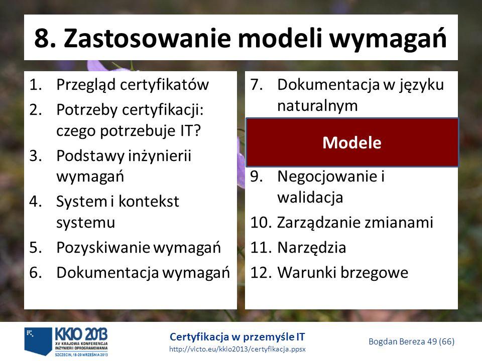 Certyfikacja w przemyśle IT http://victo.eu/kkio2013/certyfikacja.ppsx Bogdan Bereza 49 (66) 8.