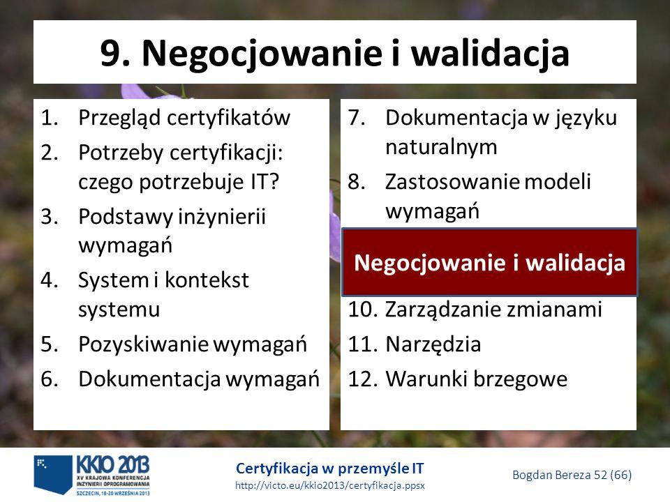 Certyfikacja w przemyśle IT http://victo.eu/kkio2013/certyfikacja.ppsx Bogdan Bereza 52 (66) 9.
