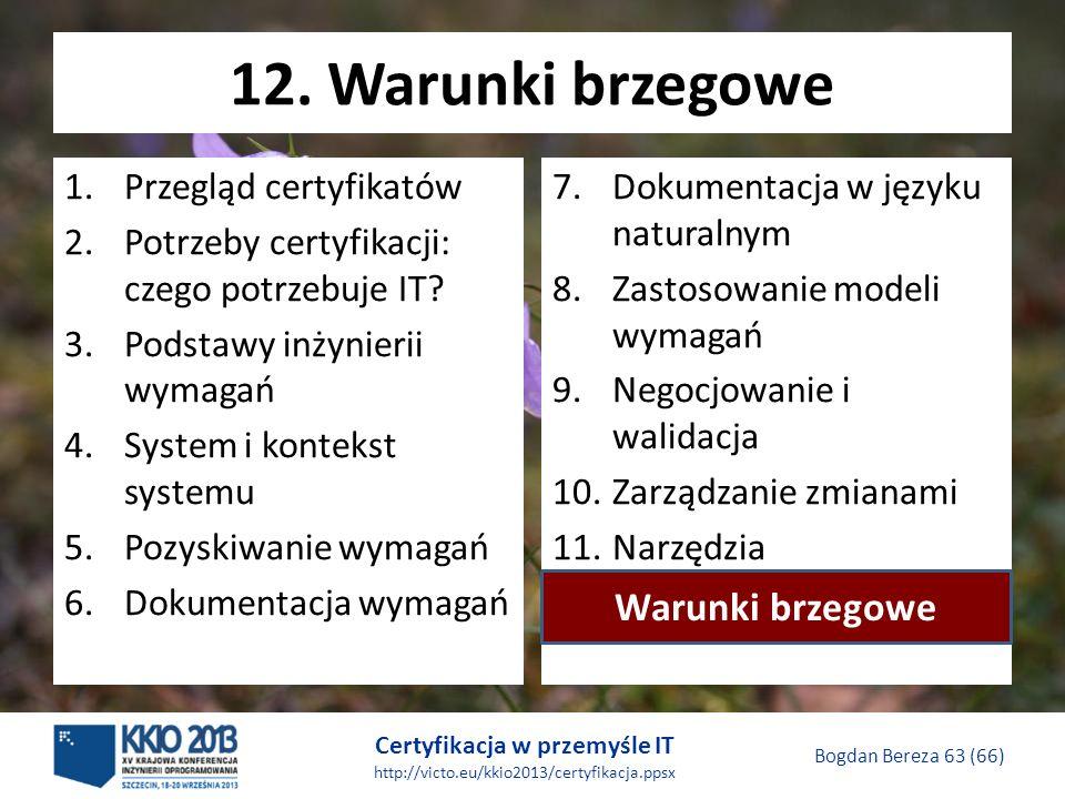 Certyfikacja w przemyśle IT http://victo.eu/kkio2013/certyfikacja.ppsx Bogdan Bereza 63 (66) 12.