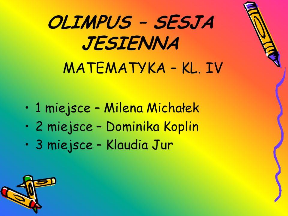 OLIMPUS – SESJA JESIENNA MATEMATYKA – KL. IV 1 miejsce – Milena Michałek 2 miejsce – Dominika Koplin 3 miejsce – Klaudia Jur