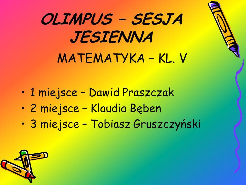OLIMPUS – SESJA JESIENNA MATEMATYKA – KL. V 1 miejsce – Dawid Praszczak 2 miejsce – Klaudia Bęben 3 miejsce – Tobiasz Gruszczyński