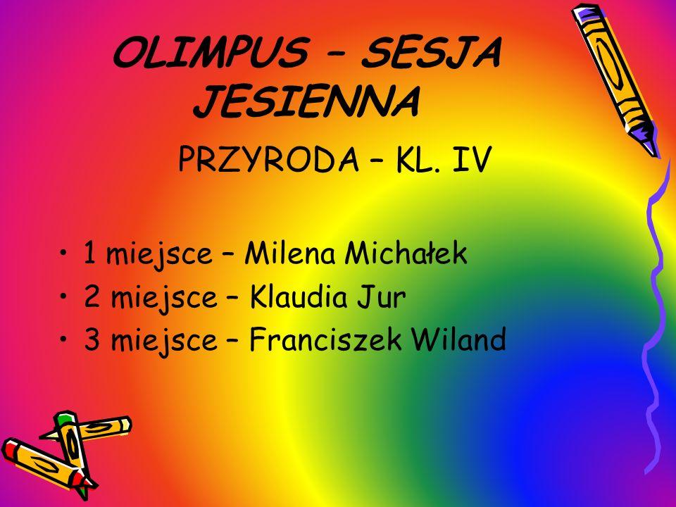 OLIMPUS – SESJA JESIENNA PRZYRODA – KL. IV 1 miejsce – Milena Michałek 2 miejsce – Klaudia Jur 3 miejsce – Franciszek Wiland