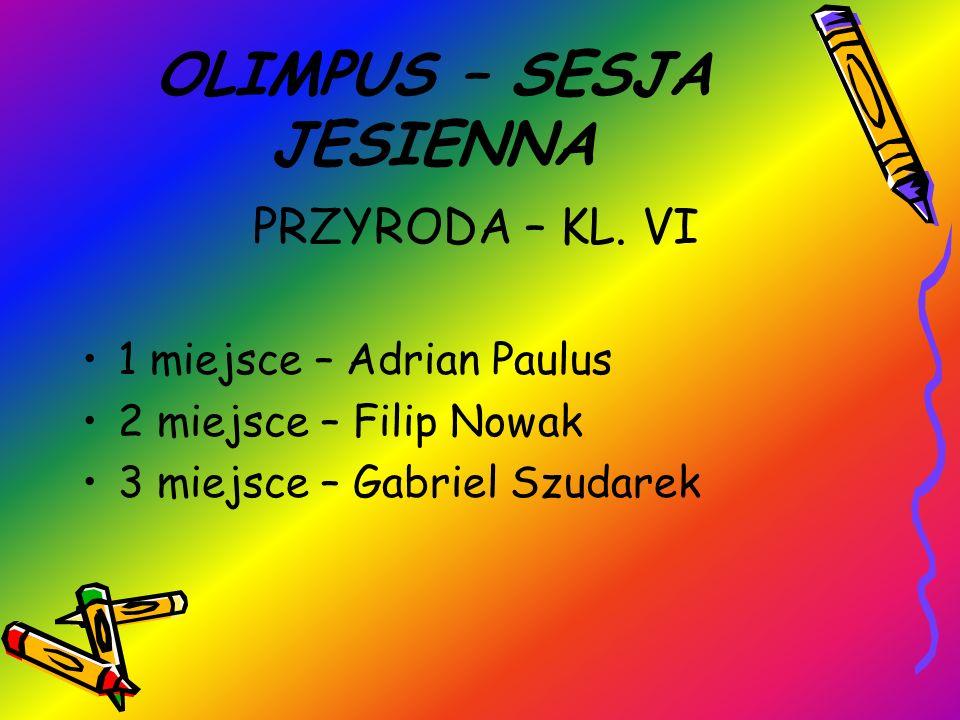OLIMPUS – SESJA JESIENNA PRZYRODA – KL. VI 1 miejsce – Adrian Paulus 2 miejsce – Filip Nowak 3 miejsce – Gabriel Szudarek