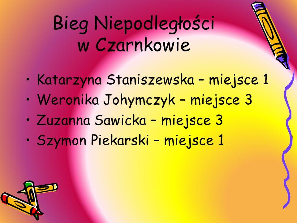 Bieg Niepodległości w Czarnkowie Katarzyna Staniszewska – miejsce 1 Weronika Johymczyk – miejsce 3 Zuzanna Sawicka – miejsce 3 Szymon Piekarski – miej