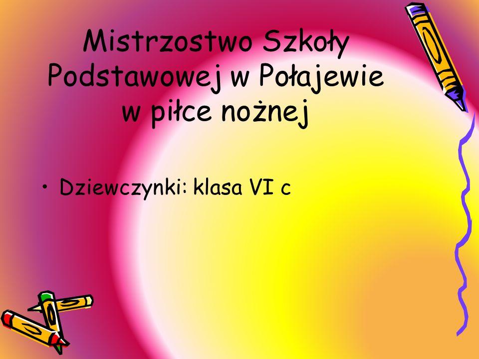 Mistrzostwo Szkoły Podstawowej w Połajewie w piłce nożnej Dziewczynki: klasa VI c