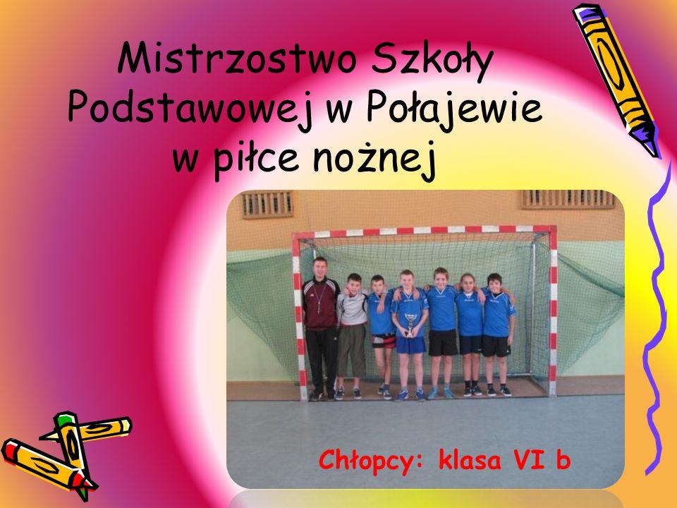 Mistrzostwo Szkoły Podstawowej w Połajewie w piłce nożnej Chłopcy: klasa VI b