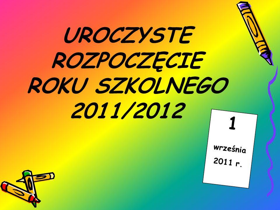 UROCZYSTE ROZPOCZĘCIE ROKU SZKOLNEGO 2011/2012 1 września 2011 r.