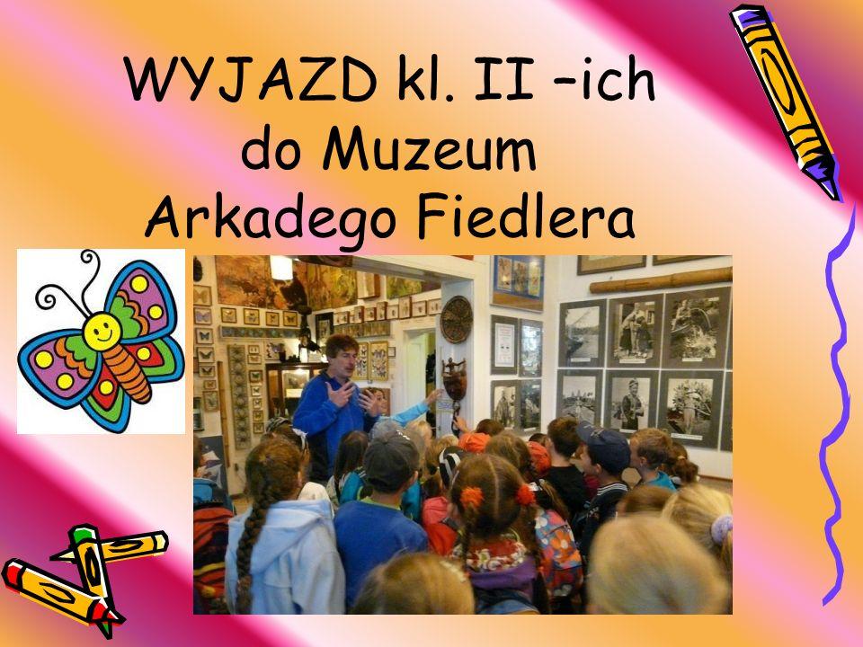 WYJAZD kl. II –ich do Muzeum Arkadego Fiedlera