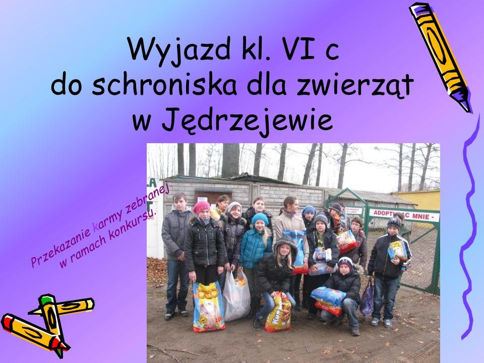 Wyjazd kl. VI c do schroniska dla zwierząt w Jędrzejewie Przekazanie karmy zebranej w ramach konkursu.