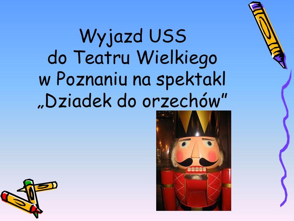 Wyjazd USS do Teatru Wielkiego w Poznaniu na spektakl Dziadek do orzechów