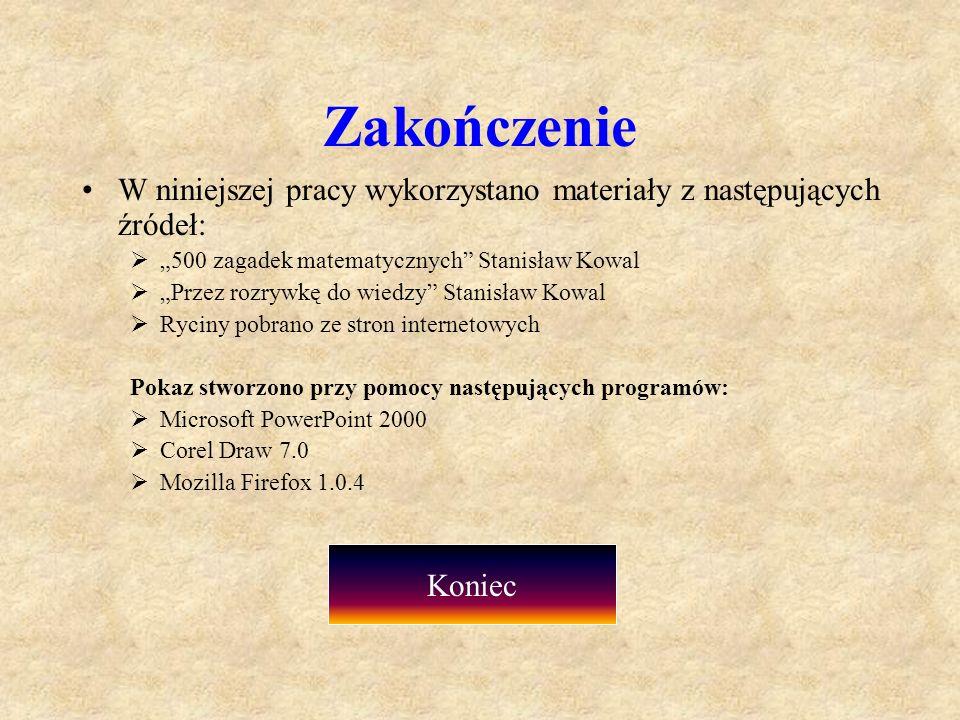 Zakończenie W niniejszej pracy wykorzystano materiały z następujących źródeł: 500 zagadek matematycznych Stanisław Kowal Przez rozrywkę do wiedzy Stan