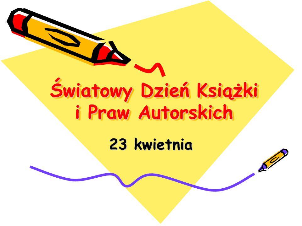 Światowy Dzień Książki i Praw Autorskich 23 kwietnia