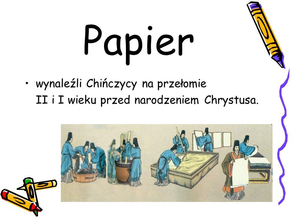 Papier wynaleźli Chińczycy na przełomie II i I wieku przed narodzeniem Chrystusa.