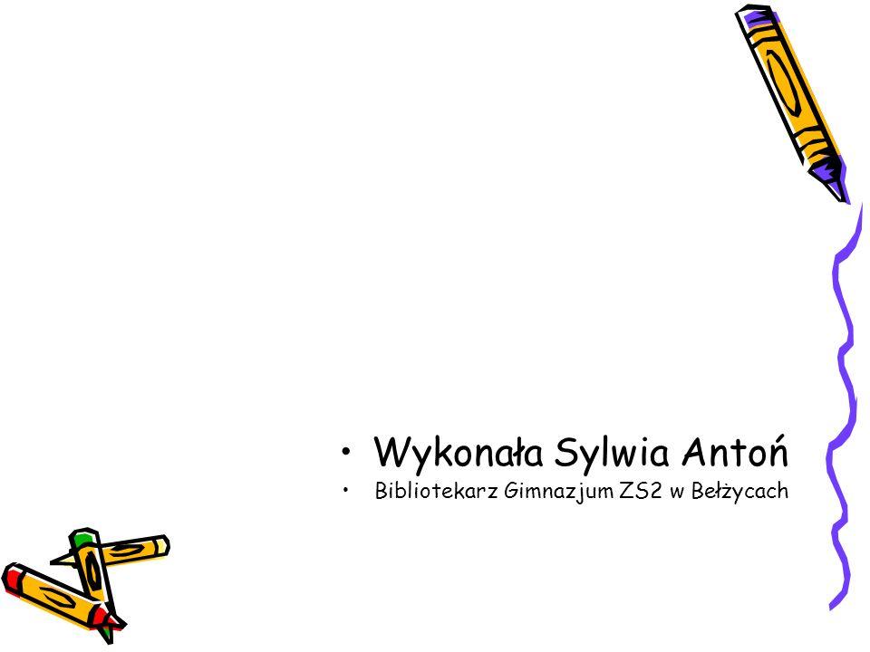 Wykonała Sylwia Antoń Bibliotekarz Gimnazjum ZS2 w Bełżycach