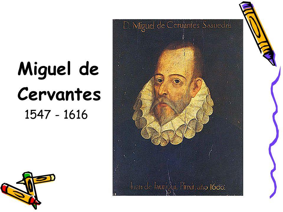 Miguel de Cervantes 1547 - 1616