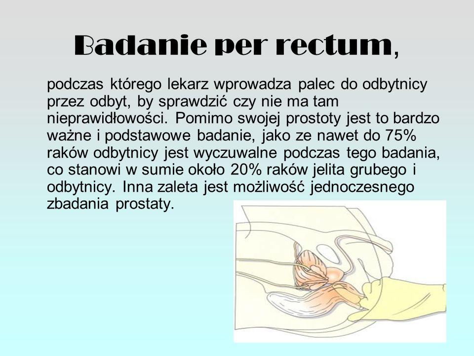 Badanie per rectum, podczas którego lekarz wprowadza palec do odbytnicy przez odbyt, by sprawdzić czy nie ma tam nieprawidłowości. Pomimo swojej prost