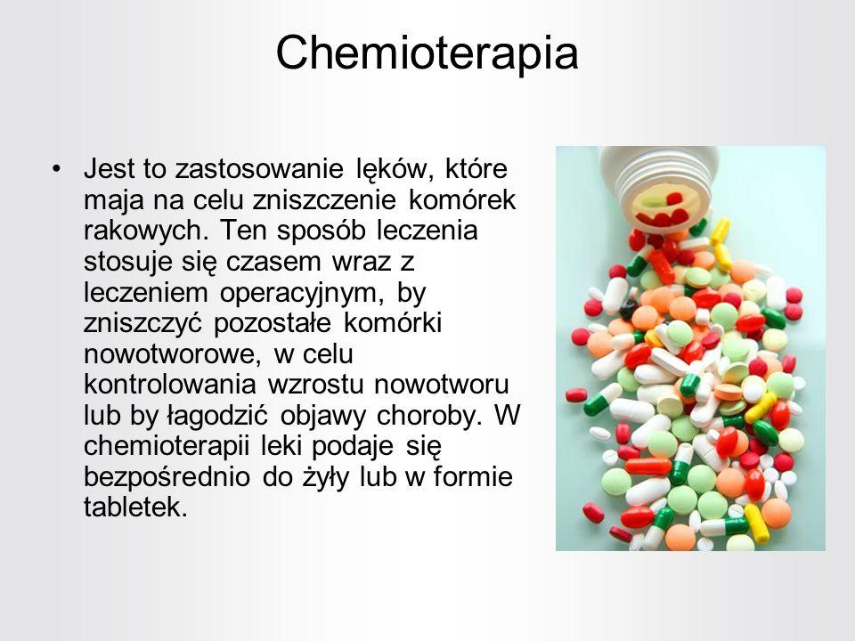 Chemioterapia Jest to zastosowanie lęków, które maja na celu zniszczenie komórek rakowych. Ten sposób leczenia stosuje się czasem wraz z leczeniem ope