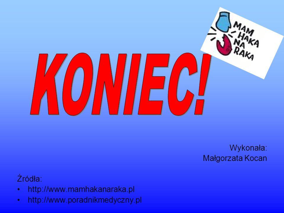 Wykonała: Małgorzata Kocan Źródła: http://www.mamhakanaraka.pl http://www.poradnikmedyczny.pl