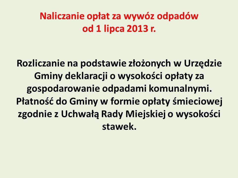Naliczanie opłat za wywóz odpadów od 1 lipca 2013 r. Rozliczanie na podstawie złożonych w Urzędzie Gminy deklaracji o wysokości opłaty za gospodarowan