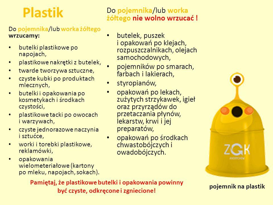 Plastik Do pojemnika/lub worka żółtego wrzucamy: butelki plastikowe po napojach, plastikowe nakrętki z butelek, twarde tworzywa sztuczne, czyste kubki