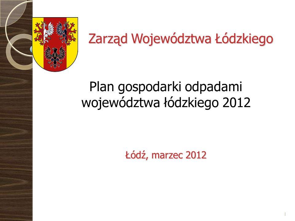 1 Zarząd Województwa Łódzkiego Plan gospodarki odpadami województwa łódzkiego 2012 Łódź, marzec 2012