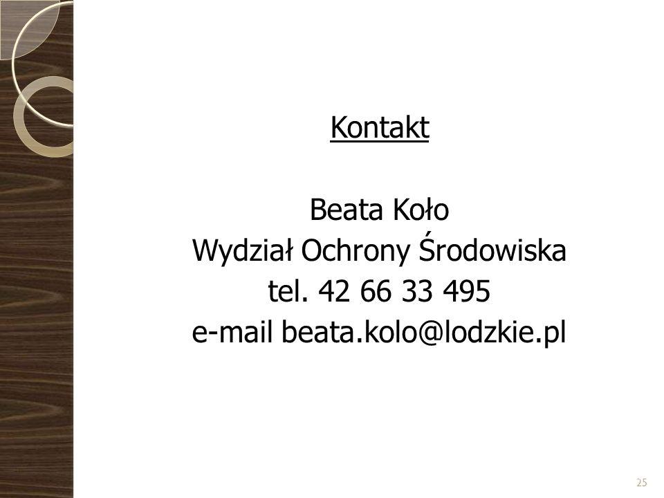 Kontakt Beata Koło Wydział Ochrony Środowiska tel. 42 66 33 495 e-mail beata.kolo@lodzkie.pl 25
