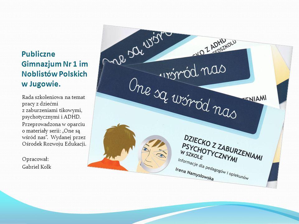 Publiczne Gimnazjum Nr 1 im Noblistów Polskich w Jugowie. Rada szkoleniowa na temat pracy z dziećmi z zaburzeniami tikowymi, psychotycznymi i ADHD. Pr