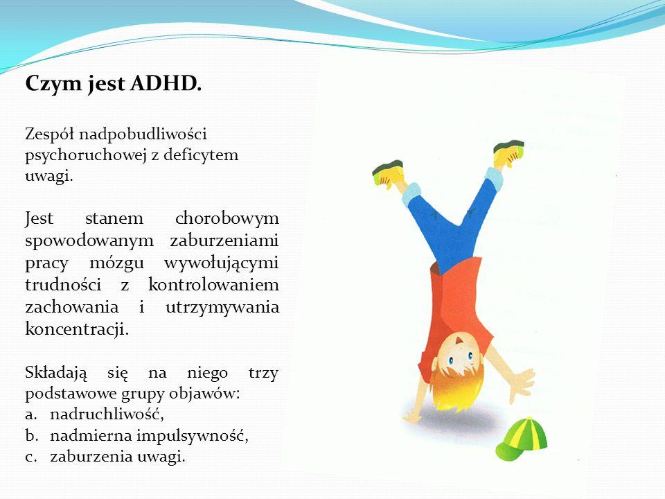 Czym jest ADHD. Zespół nadpobudliwości psychoruchowej z deficytem uwagi. Jest stanem chorobowym spowodowanym zaburzeniami pracy mózgu wywołującymi tru