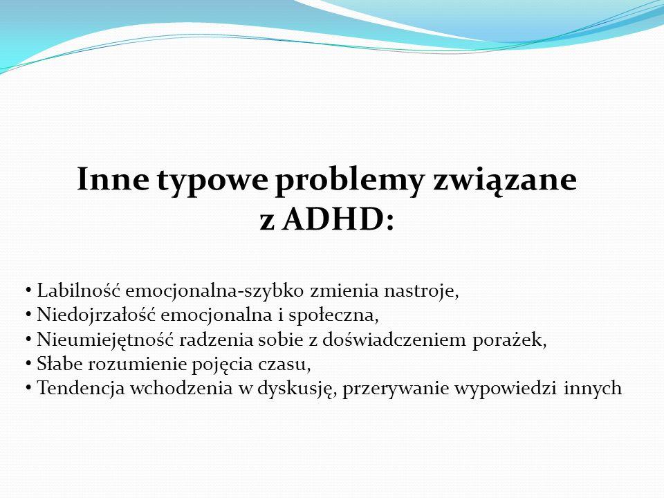 Inne typowe problemy związane z ADHD: Labilność emocjonalna-szybko zmienia nastroje, Niedojrzałość emocjonalna i społeczna, Nieumiejętność radzenia so