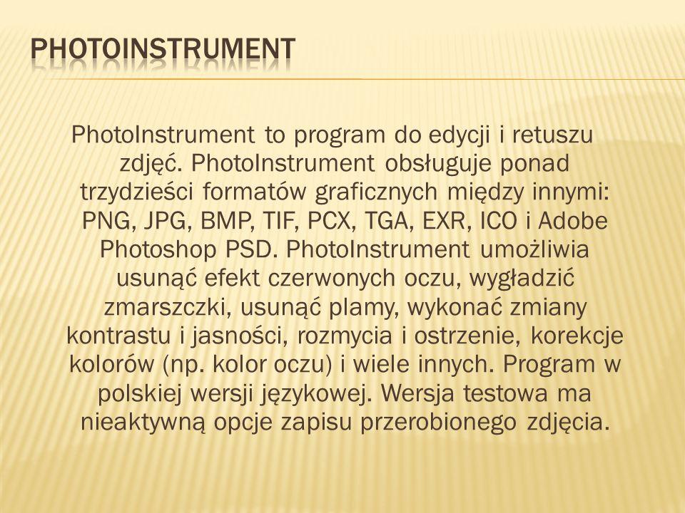 PhotoInstrument to program do edycji i retuszu zdjęć. PhotoInstrument obsługuje ponad trzydzieści formatów graficznych między innymi: PNG, JPG, BMP, T