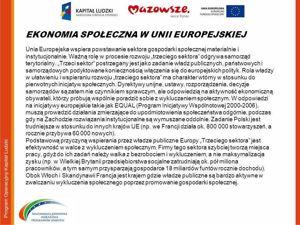 EKONOMIA SPOŁECZNA W UNII EUROPEJSKIEJ Unia Europejska wspiera powstawanie sektora gospodarki społecznej materialnie i instytucjonalnie. Ważną rolę w