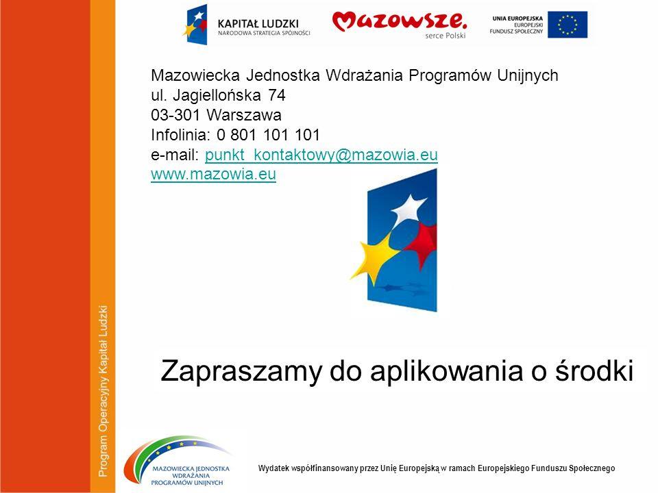 Wydatek współfinansowany przez Unię Europejską w ramach Europejskiego Funduszu Społecznego Zapraszamy do aplikowania o środki Mazowiecka Jednostka Wdr