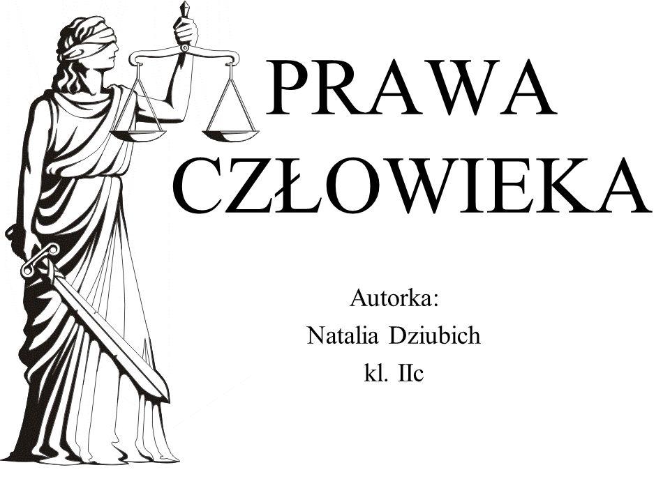 PRAWA CZŁOWIEKA Autorka: Natalia Dziubich kl. IIc