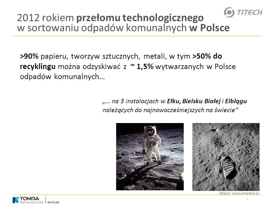 » 2012 rokiem przełomu technologicznego w sortowaniu odpadów komunalnych w Polsce >90% papieru, tworzyw sztucznych, metali, w tym >50% do recyklingu m