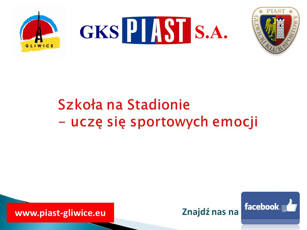 GKS S.A. www.piast-gliwice.eu Znajdź nas na