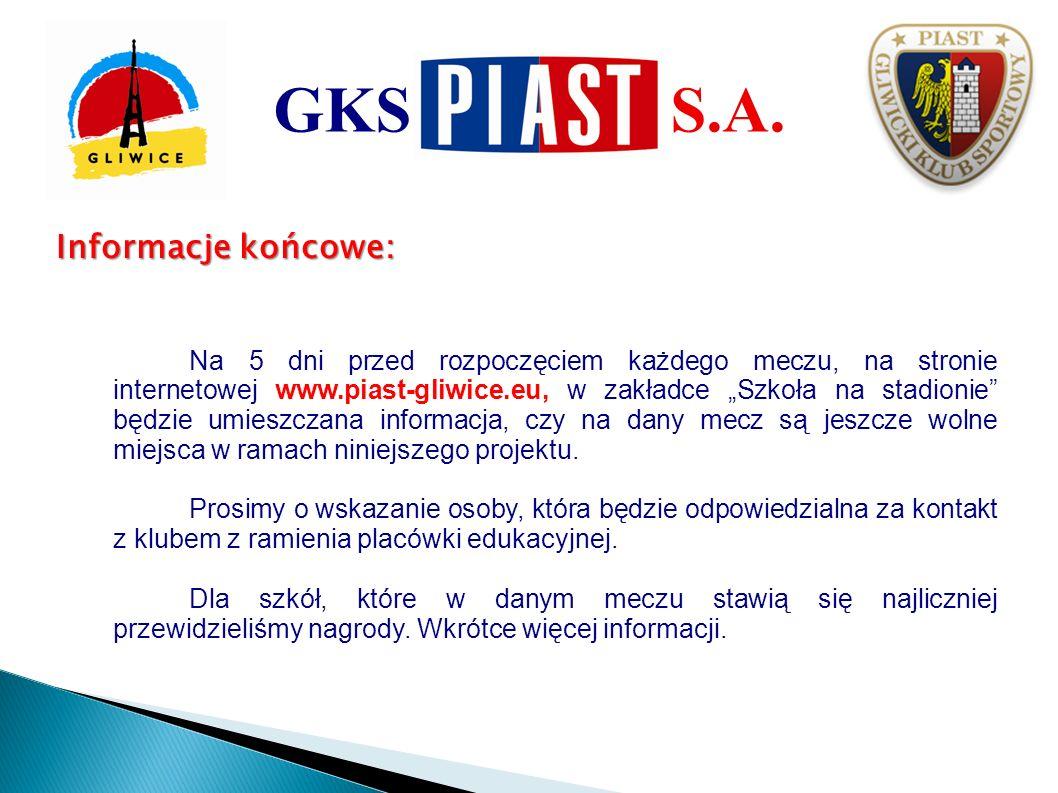 Informacje końcowe: Na 5 dni przed rozpoczęciem każdego meczu, na stronie internetowej www.piast-gliwice.eu, w zakładce Szkoła na stadionie będzie umi