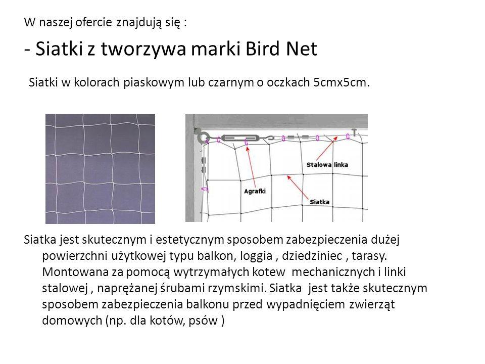 W naszej ofercie znajdują się : - Siatki z tworzywa marki Bird Net Siatki w kolorach piaskowym lub czarnym o oczkach 5cmx5cm.