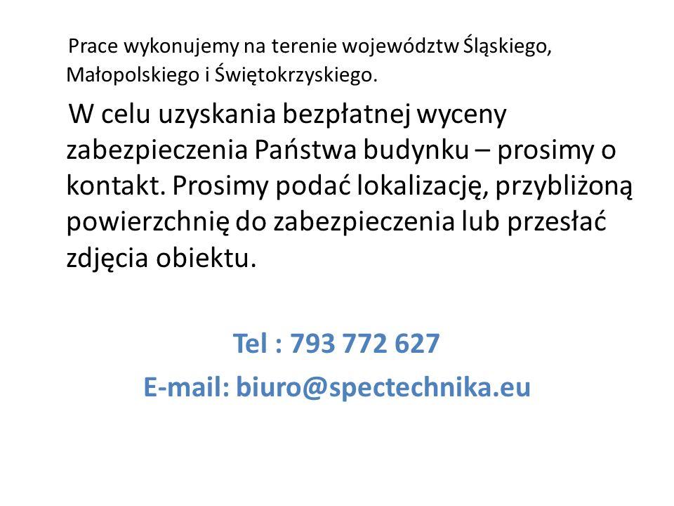 Prace wykonujemy na terenie województw Śląskiego, Małopolskiego i Świętokrzyskiego. W celu uzyskania bezpłatnej wyceny zabezpieczenia Państwa budynku