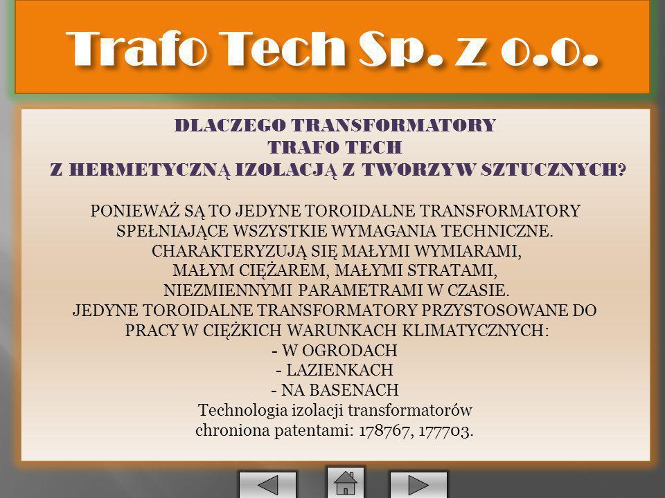 Szanowni Państwo Przedstawiamy Państwu ofertę produkowanych przez naszą firmę transformatorów w najnowszej technologii na bazie własnych patentów.