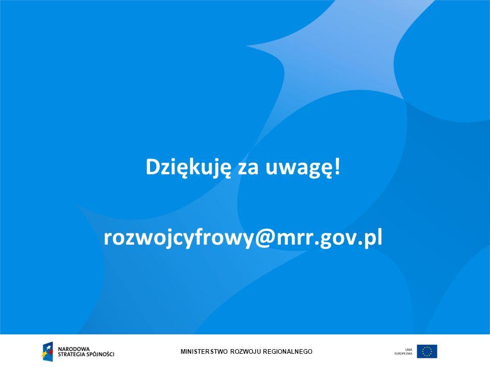 MINISTERSTWO ROZWOJU REGIONALNEGO Dziękuję za uwagę! rozwojcyfrowy@mrr.gov.pl