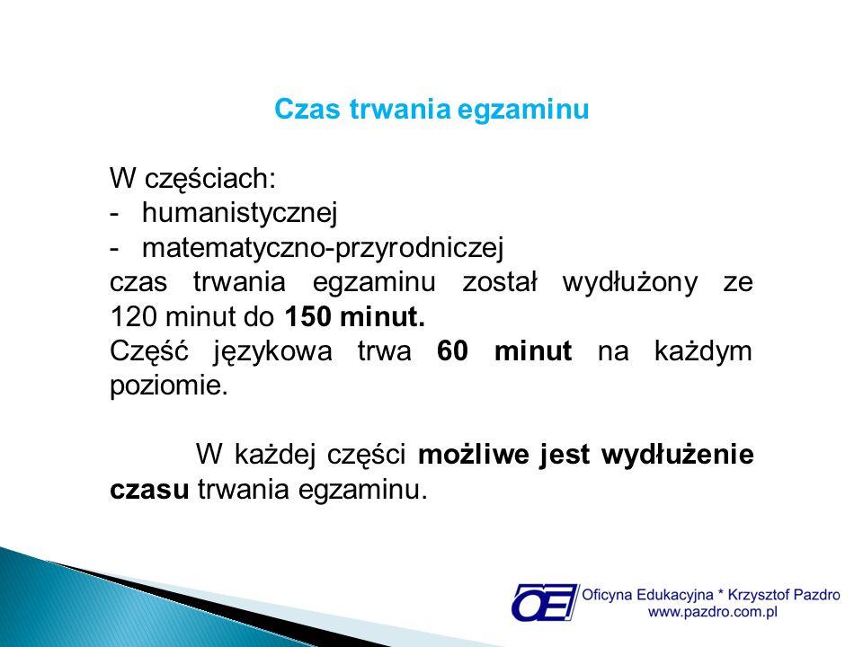 Czas trwania egzaminu W częściach: -humanistycznej -matematyczno-przyrodniczej czas trwania egzaminu został wydłużony ze 120 minut do 150 minut. Część