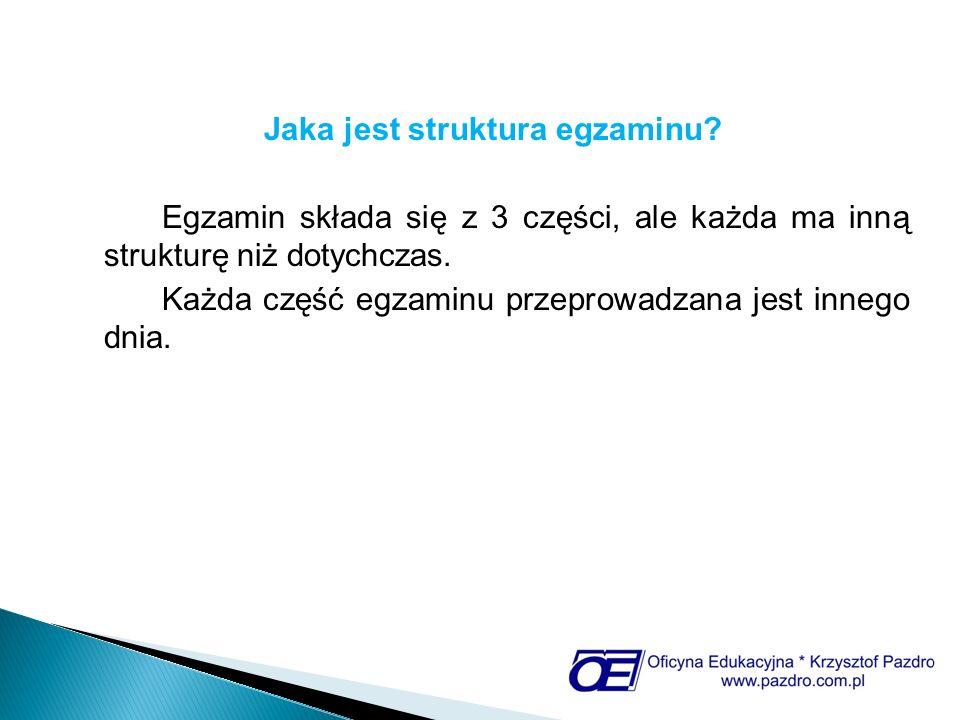 Jaka jest struktura egzaminu? Egzamin składa się z 3 części, ale każda ma inną strukturę niż dotychczas. Każda część egzaminu przeprowadzana jest inne