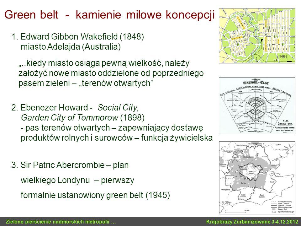 Green belt dominujące funkcje Zielony pierścień (greenbelt) jako obszar: 1)zapewniający dostawę produktów rolnych i surowców - funkcja żywicielska 2)ograniczający rozprzestrzenianie się miasta - ukierunkowanie rozwoju miasta poza obszar metropolitalny - funkcja strukturotwórcza 3)zapewniający teren wypoczynku dla mieszkańców metropolii – funkcja rekreacyjna 4)zapewniający zachowanie różnorodności biologicznej w tym powiązania przyrodnicze – funkcja ekologiczna 5)zapewniający ochronę środowiska przyrodniczego i poprawiający warunki życia w metropolii w tym wymianę powietrza, ochronę przed powodziami – funkcja środowiskotwórcza 6)zapewniający ochronę wartościowego krajobrazu w tym krajobrazu wiejskiego– funkcja krajobrazowa Zielone pierścienie nadmorskich metropolii … Krajobrazy Zurbanizowane 3-4.12.2012